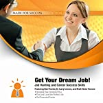 Get Your Dream Job!: Job Hunting and Career Success Skills | Laura Stack,Larry Iverson,Mark Victor Hansen,Brad Worthley,Jennifer Sedlock,Lorraine Howell,John Murphy,Connie Podesta,Bob Proctor,Matthew Ferry
