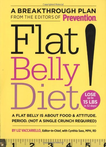 Flat Belly Diet!: Lose Up to 15 Lbs in 32 Days!: A Flat Belly Is about Food & Attitude. Period. (Not a Single Crunch Required): A Flat Belly Is About ... Period. (Not a Single Crunch Required)