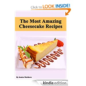 The Most Amazing Cheesecake Recipes (Simple and Fast Cake Recipes) Jessica Matthews