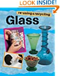 Re-using and Recycling: Glass