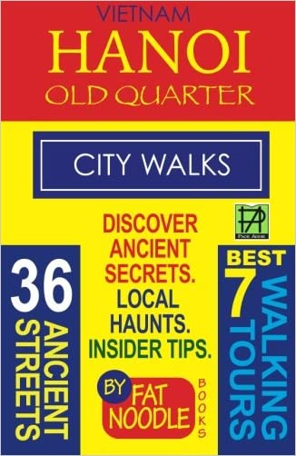 Vietnam Hanoi Old Quarter City Walks: Best 7 Walking Tours. Discover 36 Ancient Streets. Local Haunts, Insider Tips.