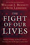"William Bennett and Seth Leibsohn, ""The Fight of Our Lives: Choosing to Win the War Against Radical Islam"" (Thomas Nelson, 2011)"