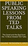Public Speaking Lessons from TED Talks: The Good and the Bad from the 10 Most-Viewed TED Talks