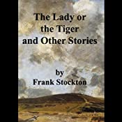 The Lady or the Tiger and Other Stories | [Frank Stockton]