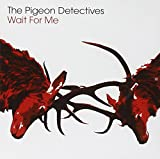 Pigeon Detectives Wait For Me