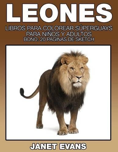 Leones: Libros Para Colorear Superguays Para Ninos y Adultos (Bono: 20 Paginas de Sketch)