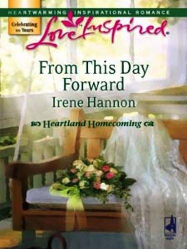 Irene Hannon - From This Day Forward (Heartland Homecoming Book 1)