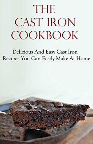 Cast Iron Cookbook: Delicious & Easy Cast Iron Recipes You Can Easily Make At Home by Jack Adams