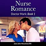 Nurse Romance: Doctor Mark: Book 1 | Jane John-Nwankwo, RN, MSN