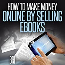 How to Make Money Online by Selling eBooks (       UNABRIDGED) by Bri Narrated by Shane Morris