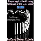 Preparing for the Coming Collapse of the U.S. Dollar 2nd Edition (Surviving in the New America) ~ David Roberts