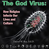 The God Virus: How Religion Infects Our Lives and Culture (       UNABRIDGED) by Darrel Ray Narrated by Darrel Ray