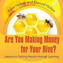 Are You Making Money for Your Hive?: Lessons in Getting Results Through Learning (       UNABRIDGED) by Karie Holton, Elwood Holton Narrated by Matt Weight