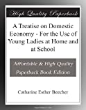 img - for A Treatise on Domestic Economy - For the Use of Young Ladies at Home and at School book / textbook / text book