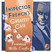 Inspector French's Greatest Case: An Inspector French Mystery Audiobook by Freeman Wills Crofts Narrated by Phil Fox