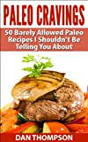 Paleo Cravings : 50 Barely Allowed Paleo Recipes I Shouldnt Be Telling You About