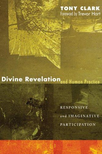 Divine Revelation and Human Practice: Responsive and Imaginative Participation, TONY CLARK