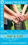 img - for Get a Life (Clearwater Crossing) book / textbook / text book
