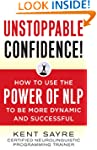 Unstoppable Confidence: How to Use th...