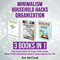 Minimalism, Household Hacks, and Organization: 3 Books in 1 Audiobook by Ace McCloud Narrated by Joshua Mackey