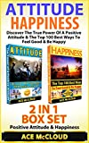Attitude: Happiness: Discover The True Power Of A Positive Attitude & The Top 100 Best Ways To Feel Good & Be Happy: 2 in 1 Box Set: Positive Attitude ... Positive Attitude, Humor, Good Attitude)