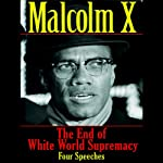 The End of White World Supremacy: Four Speeches | Malcom X