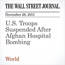 U.S. Troops Suspended After Afghan Hospital Bombing (       UNABRIDGED) by Margherita Stancati, Jessica Donati Narrated by Alexander Quincy