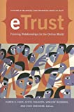 ETrust: Forming Relationships in the Online World (Russell Sage Foundation Series on Trust)