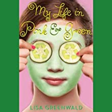 My Life in Pink and Green (       UNABRIDGED) by Lisa Greenwald Narrated by Cassandra Morris