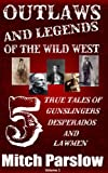 img - for Outlaws and Legends of the Wild West: 5 True Tales of Gunslingers, Desperados and Lawmen book / textbook / text book