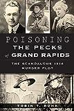 Poisoning the Pecks of Grand Rapids:: The Scandalous 1916 Murder Plot (True Crime)