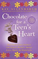 Chocolate for A Teen's Heart: Unforgettable Stories for Young Women About Love, Hope, and Happiness (Chocolate Series)