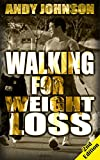 WALKING: Walking for Weight Loss - 2nd Edition: Get in Shape, Feel Confident and be Healthier for life (Weight Loss, Exercise, work out, stay thin, energy, fitness, healing)