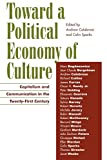 img - for Toward a Political Economy of Culture: Capitalism and Communication in the Twenty-First Century (Critical Media Studies: Institutions, Politics, and Culture) book / textbook / text book
