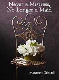 (FREE on 11/23) Never A Mistress, No Longer A Maid by Maureen Driscoll - http://eBooksHabit.com