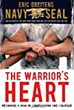 The Warriors Heart: Becoming a Man of Compassion and Courage