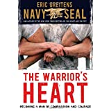 The Warrior's Heart: Becoming a Man of Compassion and Courage ~ Eric Greitens