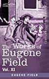 The Works of Eugene Field Vol. XI: Sharps and Flats Vol. I by Eugene Field