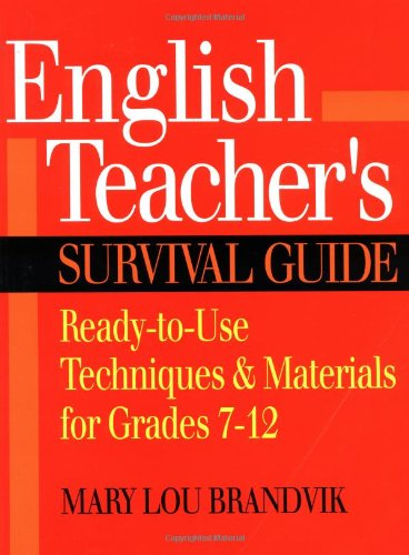 English Teacher's Survival Guide: Ready-to-Use Techniques & Materials for Grades 7-12, Mary Lou Brandvik