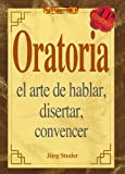 img - for Oratoria - El Arte de Hablar, Disertar, Convencer (Spanish Edition) book / textbook / text book