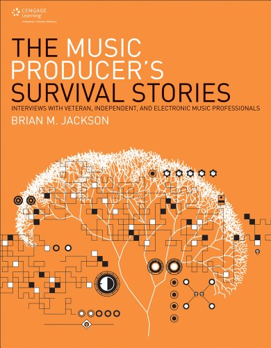 The Music Producer's Survival Stories: Interviews with Veteran, Independent, and Electronic Music Professionals