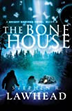 The Bone House (Bright Empires) by Stephen R. Lawhead