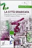 La citt� sradicata. Geografie dell'abitare contemporaneo. I migranti mappano Milano