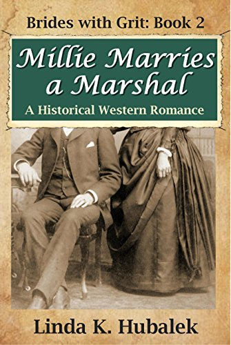 Linda K. Hubalek - Millie Marries a Marshal: A Historical Western Romance (Brides with Grit Series Book 2)
