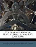 Popes translation of Homers Iliad, books I, VI, XXII, XXIV;