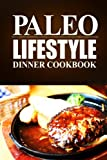 Paleo Lifestyle -Dinner Cookbook: (Modern Caveman CookBook for Grain-free, low carb eating, sugar free, detox lifestyle)