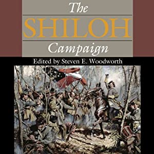 The Shiloh Campaign: Civil War Campaigns in the Heartland | [Steven E. Woodworth (editor), Charles D. Grear, Gary D. Joiner, John R. Lundberg, Grady McWhiney, Alex Mendoza, Brooks D. Simpson, Timothy B. Smith]