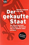 Der gekaufte Staat: Wie Konzernvertreter in deutschen Ministerien sich ihre Gesetze selbst schreiben Aktualisierte Neuausgabe