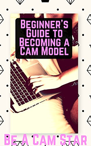 Beginner's Guide to Becoming a Webcam Model: How to Make Money at Home Modelling on Cam (How To Model compare prices)