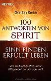 100 Antworten von Spirit: Sinn finden, erfüllt leben. Wie die Geistige Welt unser Alltagsleben auf der Erde sieht